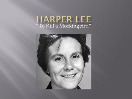 """To Kill a Mockingbird"".  Descendent from Robert E. Lee, the Southern Civil War general  Nelle Harper Lee was born in Monroeville, Alabama on April."