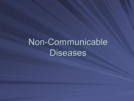 Non-Communicable Diseases. Non-Communicable Disease Diseases that can not be spread from one person to another. They are not caused by microorganisms.