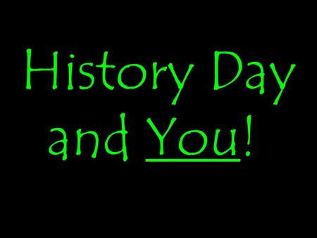 History Day and You!. History Day? What is that? A research based history project!