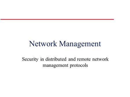 Network Management Security in distributed and remote network management protocols.