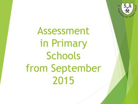 Assessment in Primary Schools from September 2015.