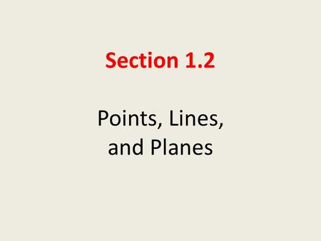 Section 1.2 Points, Lines, and Planes. Objective: Students will be able to: Understand basic terms and postulates of geometry.