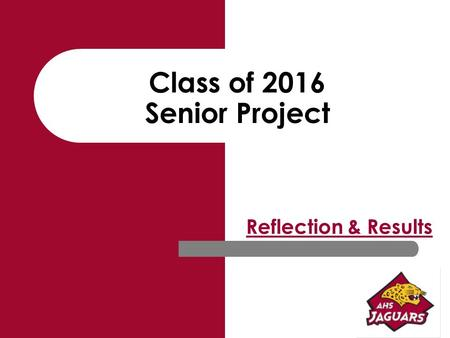 Class of 2016 Senior Project Reflection & Results.