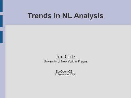 Trends in NL Analysis Jim Critz University of New York in Prague EurOpen.CZ 12 December 2008.