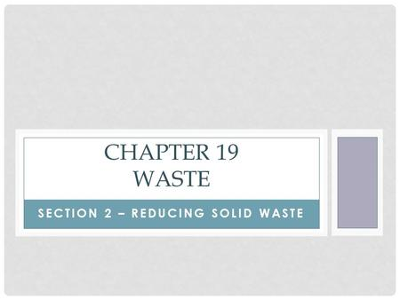 SECTION 2 – REDUCING SOLID WASTE CHAPTER 19 WASTE.