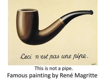 Famous painting by René Magritte This is not a pipe.