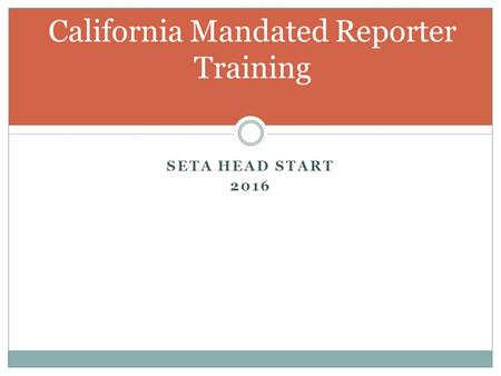 California Mandated Reporter Training SETA HEAD START 2016.