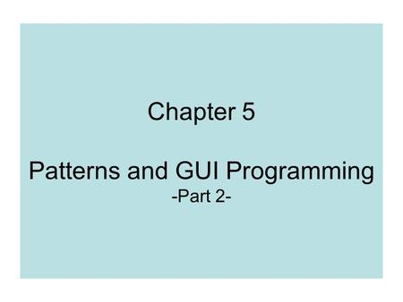 Chapter 5 Patterns and GUI Programming -Part 2-. STRATEGY Pattern Layout Managers What if we need to specifies pixel position of components when  User.
