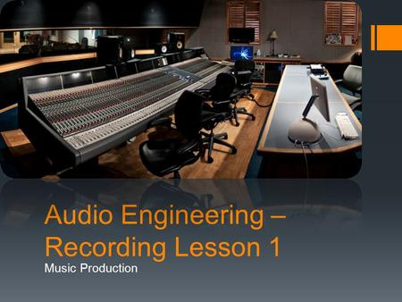 Audio Engineering – Recording Lesson 1 Music Production.