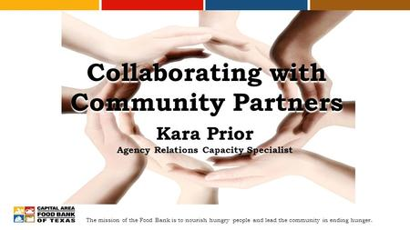 The mission of the Food Bank is to nourish hungry people and lead the community in ending hunger. Collaborating with Community Partners Kara Prior Agency.