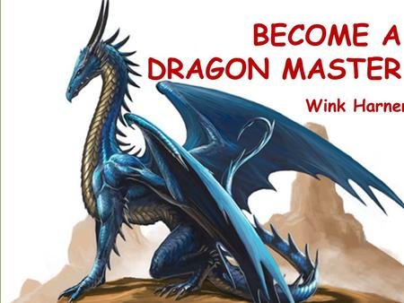 BECOME A DRAGON MASTER Wink Harner. BECOME A DRAGON MASTER DNS 12.5 Accessing Higher Ground 2014 Wink Harner Assistive Technology Specialist, Southern.
