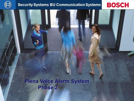 Security Systems BU Communication Systems Slide 1 Plena Voice Alarm System Phase 2.