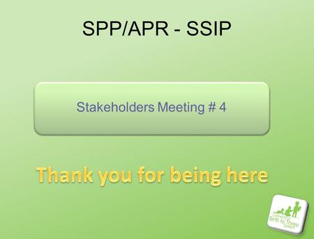 SPP/APR - SSIP Stakeholders Meeting # 4. Agenda for Today What's New –OSEP Evaluation Tool –Updated timeline Workgroups Report Out –Data –Infrastructure.