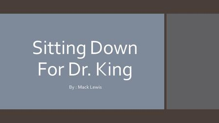 Sitting Down For Dr. King By : Mack Lewis. Unusual.