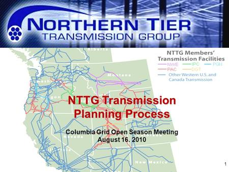 1 NTTG Transmission Planning Process Columbia Grid Open Season Meeting August