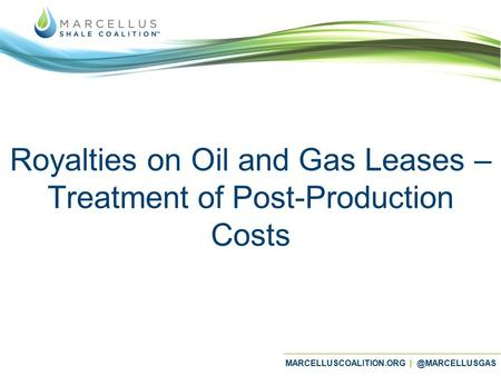 MARCELLUSCOALITION.ORG Royalties on Oil and Gas Leases – Treatment of Post-Production Costs.