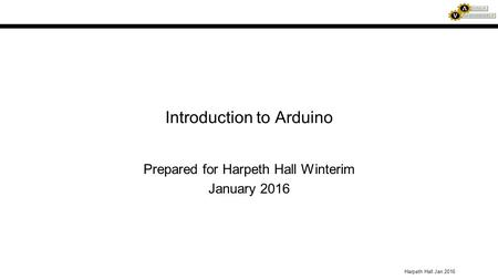 Harpeth Hall Jan 2016 Introduction to Arduino Prepared for Harpeth Hall Winterim January 2016.