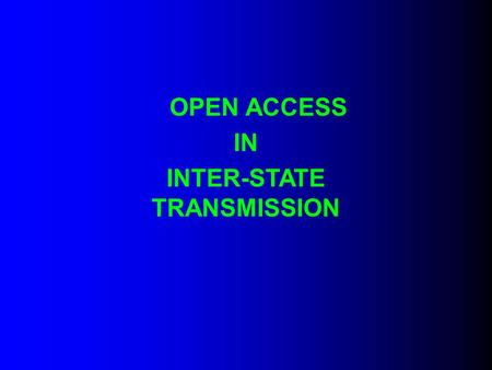 OPEN ACCESS IN INTER-STATE TRANSMISSION. INTRODUCTION Open Access is necessary for utilization of short time surpluses. Open Access will also create options.
