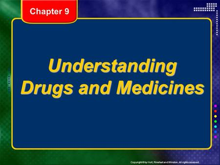 Copyright © by Holt, Rinehart and Winston. All rights reserved. Understanding Drugs and Medicines Chapter 9.