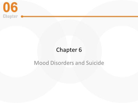 Chapter 6 Mood Disorders and Suicide. An Overview of Depression and Mania Mood disorders – Gross deviations in mood – Major depressive episodes – Manic.