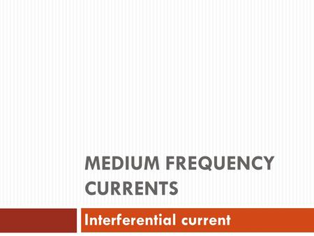 MEDIUM FREQUENCY CURRENTS Interferential current.