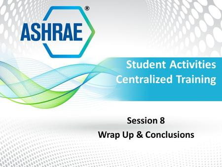 Student Activities Centralized Training Session 8 Wrap Up & Conclusions.
