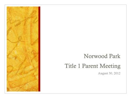 Norwood Park Title 1 Parent Meeting August 30, 2012.