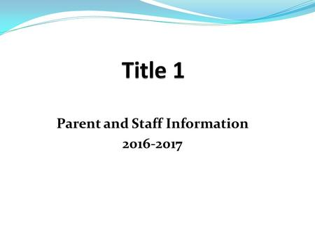 Parent and Staff Information What is Title I ?