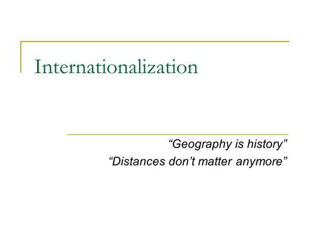 "Internationalization ""Geography is history"" ""Distances don't matter anymore"""