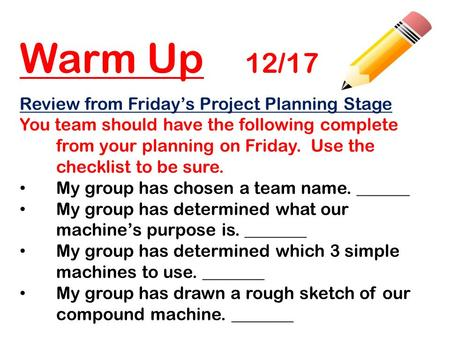 Warm Up 12/17 Review from Friday's Project Planning Stage You team should have the following complete from your planning on Friday. Use the checklist to.