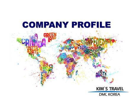 COMPANY PROFILE. KIMS Travel DMC has been providing creative destination management solutions since Our dynamic team of over 100 experts works with.