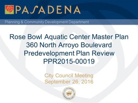 Planning & Community Development Department Rose Bowl Aquatic Center Master Plan 360 North Arroyo Boulevard Predevelopment Plan Review PPR City.