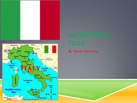 INTERESTING ITALY By Steven Grimme. ITALY'S CLIMATE, AREA, AND PHYSICAL FEATURES  Italy is approximately 116,305 square miles (301, 230 square kilometers.