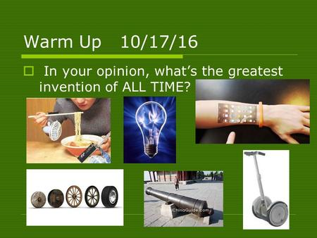 Warm Up 10/17/16  In your opinion, what's the greatest invention of ALL TIME?