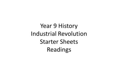 Year 9 History <strong>Industrial</strong> <strong>Revolution</strong> Starter Sheets Readings.