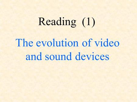 The evolution of video and sound devices Reading (1)