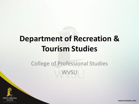 Department of Recreation & Tourism Studies College of Professional Studies WVSU.