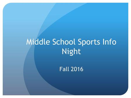 Middle School Sports Info Night Fall Participation Requirements A current physical Physical lasts one calendar year. Signed Code of Conduct Agreement.