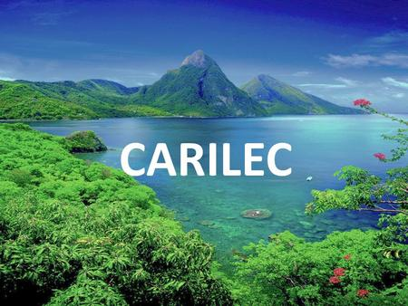 CARILEC. An Association of Electric Utilities CARILEC An Association of Electric Utilities The Caribbean Electric Utility Service Corporation (CARILEC)