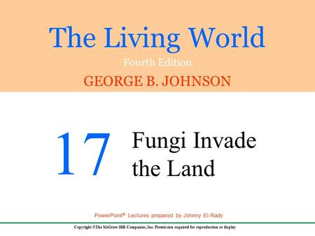 The Living World Fourth Edition GEORGE B. JOHNSON Copyright ©The McGraw-Hill Companies, Inc. Permission required for reproduction or display PowerPoint.