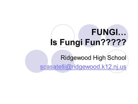 FUNGI… Is Fungi Fun????? Ridgewood High School