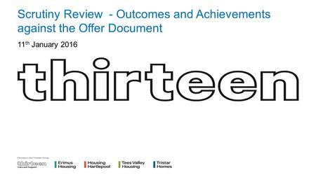 Scrutiny Review - Outcomes and Achievements against the Offer Document 11 th January 2016.