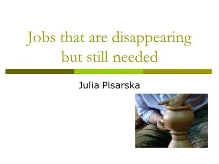 Jobs that are disappearing but still needed Julia Pisarska.