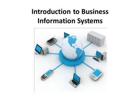 Introduction to Business Information Systems. An information system (IS) is any organized system for the collection, organization, storage and communication.
