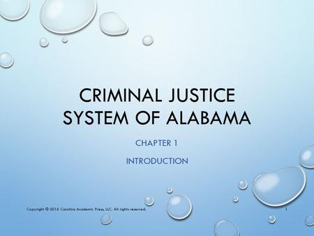 CRIMINAL JUSTICE SYSTEM OF ALABAMA CHAPTER 1 INTRODUCTION Copyright © 2016 Carolina Academic Press, LLC. All rights reserved.1.