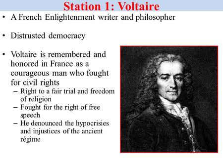 Station 1: Voltaire A French Enlightenment writer and philosopher Distrusted democracy Voltaire is remembered and honored in France as a courageous man.