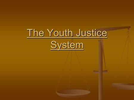 The Youth Justice System. Youth Justice System For centuries, youths were treated the same as adults under the law. For centuries, youths were treated.