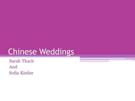 Chinese Weddings Sarah Tkach And Sofia Kistler. Planning a wedding. Groom's parents give gifts to bride's family Choose wedding date according to Lunar.