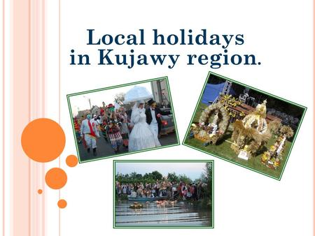 Local holidays in Kujawy region.. Harvest festival, Crops festival, Garlands- a folk festival connected with the thanksgiving rites for the ending of.