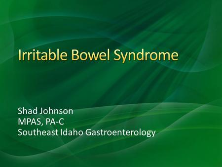 Shad Johnson MPAS, PA-C Southeast Idaho Gastroenterology.